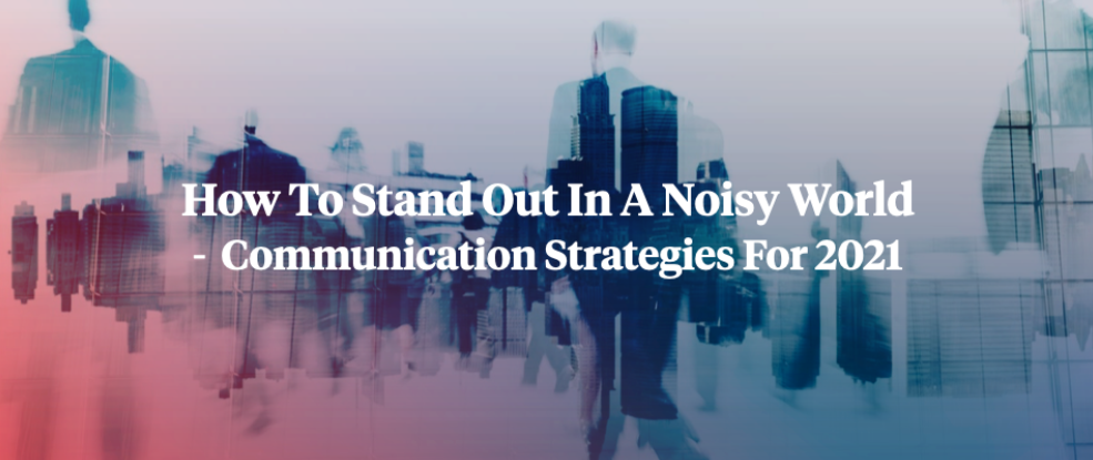 How to stand out in a noise world: Communication Strategies for 2020 from Whispr Group