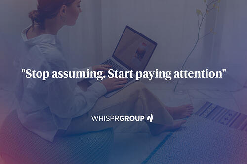 Our own bias can hinder communication strategies: Whispr Group's customer audience insights help you avoid that problem