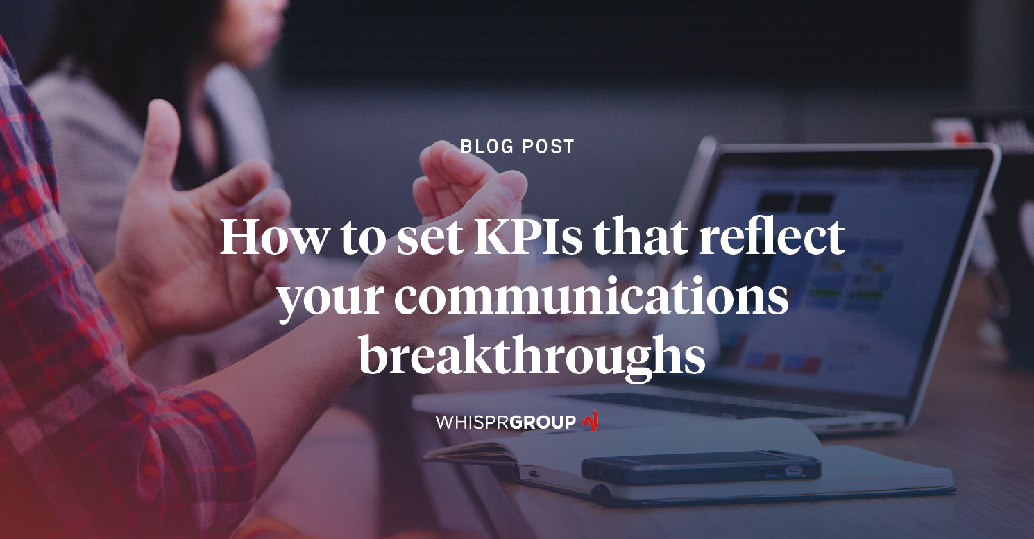 Setting the right KPIs is an essential part of a PR and communications strategy. Discover insights from Whispr Group's experts on how to set KPIs.
